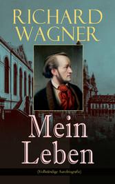 Richard Wagner: Mein Leben (Vollständige Autobi...
