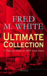 FRED M. WHITE Ultimate Collection: 77 Detective...