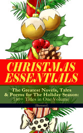 CHRISTMAS ESSENTIALS - The Greatest Novels, Tales & Poems for The Holiday Season: 180+ Titles in One Volume (Illustrated) - Life and Adventures of Santa Claus, A Christmas Carol, The Mistletoe Bough, The First Christmas Of New England, The Gift of th