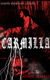 CARMILLA (Gothic Classic) - Featuring First Female Vampire - Mysterious and Compelling Tale that Influenced Bram Stokers Dracula