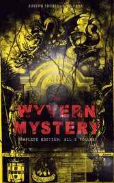 THE WYVERN MYSTERY (Complete Edition: All 3 Volumes) - Spine-Chilling Mystery Novel of Gothic Horror and Suspense