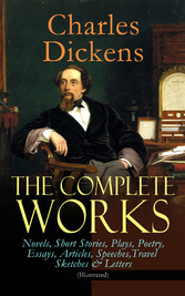 The Complete Works of Charles Dickens: Novels, Short Stories, Plays, Poetry, Essays, Articles, Speeches, Travel Sketches & Letters (Illustrated) - Including Autobiographical Writings, Four Biographies & Criticism: David Copperfield, A Tale of Two Cit