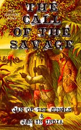 THE CALL OF THE SAVAGE - Jan of the Jungle & Jan in India - Escapades of a Young Man Raised in Lab in Forests and Swamps of Wildlife