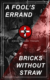 A FOOLS ERRAND & BRICKS WITHOUT STRAW - The Classics Which Condemned the Terrorism of Ku Klux Klan and Fought for Preventing the Southern Hate Violence