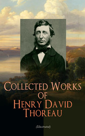 Collected Works of Henry David Thoreau (Illustr...