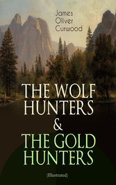 THE WOLF HUNTERS & THE GOLD HUNTERS (Illustrated) - Thrilling Tales of Adventures in the Canadian Wilderness