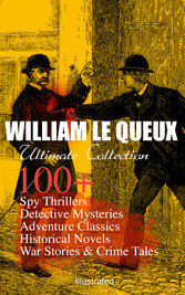 WILLIAM LE QUEUX Ultimate Collection: 100+ Spy ...
