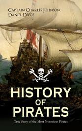 HISTORY OF PIRATES - True Story of the Most Notorious Pirates - Charles Vane, Mary Read, Captain Avery, Captain Teach Blackbeard, Captain Phillips, Captain John Rackam, Anne Bonny, Edward Low, Major Bonnet and many more