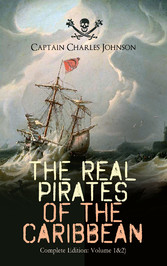 The Real Pirates of the Caribbean (Complete Edition: Volume 1&2) - The Incredible Lives & Actions of the Most Notorious Pirates in History: Charles Vane, Mary Read, Captain Avery, Captain Teach Blackbeard, Captain Phillips, John Rackam, Anne Bonny,