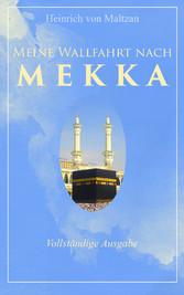 Meine Wallfahrt nach Mekka (Vollständige Ausgab...