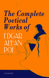 The Complete Poetical Works of Edgar Allan Poe (Illustrated) - The Raven, Ulalume, Annabel Lee, Al Aaraaf, Tamerlane, A Valentine, The Bells, Eldorado, Eulalie, A Dream Within a Dream, Lenore, To One in Paradise, Silence, Israfel, Alone, Elizabeth, F