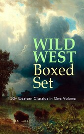 WILD WEST Boxed Set: 150+ Western Classics in One Volume - Cowboy Adventures, Yukon & Oregon Trail Tales, Famous Outlaw Classics, Gold Rush Adventures & more (Including Riders of the Purple Sage, The Night Horseman, The Last of the Mohicans, Rimrock