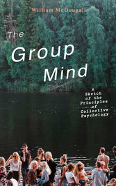 The Group Mind: A Sketch of the Principles of C...
