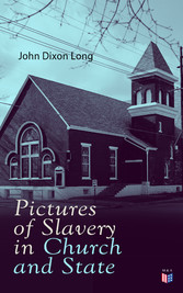 Pictures of Slavery in Church and State - Including Personal Reminiscences, Biographical Sketches and Anecdotes on Slavery by John Wesley and Richard Watson