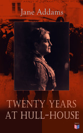 Twenty Years at Hull-House - Life and Work of t...