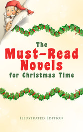 The Must-Read Novels for Christmas Time (Illustrated Edition) - The Wonderful Life, Little Women, Life and Adventures of Santa Claus, The Christmas Angel, The Little City of Hope, Anne of Green Gables, Little Lord Fauntleroy, Peter Pan...