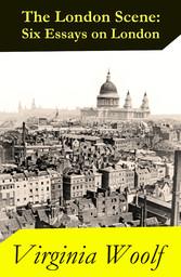 The London Scene: Six Essays on London