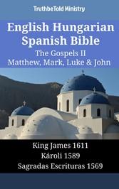 English Hungarian Spanish Bible - The Gospels II - Matthew, Mark, Luke & John - King James 1611 - Károli 1589 - Sagradas Escrituras 1569
