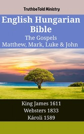 English Hungarian Bible - The Gospels - Matthew, Mark, Luke & John - King James 1611 - Websters 1833 - Károli 1589
