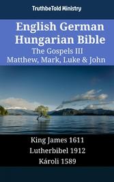 English German Hungarian Bible - The Gospels III - Matthew, Mark, Luke & John - King James 1611 - Lutherbibel 1912 - Károli 1589