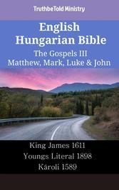 English Hungarian Bible - The Gospels III - Matthew, Mark, Luke & John - King James 1611 - Youngs Literal 1898 - Károli 1589