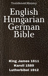 English Hungarian German Bible - King James 1611 - Karoli 1589 - Lutherbibel 1912
