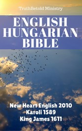 English Hungarian Bible - New Heart English 2010 - Karoli 1589 - King James 1611