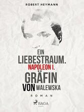 Ein Liebestraum. Napoleon I. Gräfin von Walewska