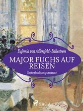 Major Fuchs auf Reisen