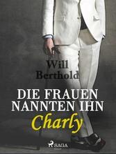 Die Frauen nannten ihn Charly