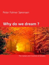 Why do we dream ? - The nature and function of ...