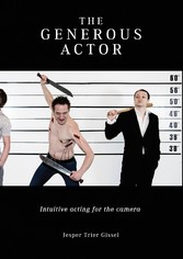 The Generous Actor - Intuitive acting for the c...