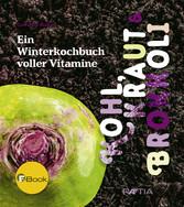 Kohl, Kraut & Brokkoli - Ein Winterkochbuch vol...