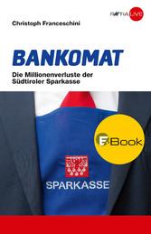Bankomat - Die Millionenverluste der Südtiroler...