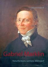 Gabriel Marklin - Naturforskare, samlare, bibli...