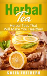 Herbal Tea - Herbal Teas That Will Make You Healthier
