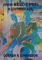 Johans Risque Escapades in Southeast Asia