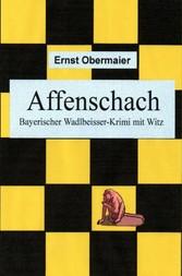 Affenschach - Bayerischer Wadlbeisser-Krimi mit...