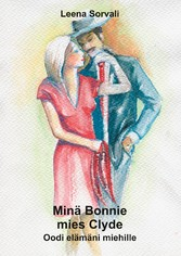 Minä Bonnie - mies Clyde - Oodi elämäni miehille