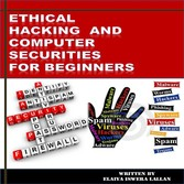 Ethical Hacking and Computer Securities for Beg...