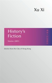 9789887794851 - From the turbulent sixties through the nineties, here is a history of Hong Kong, told through fiction by one of the citys leading writers. These stories represent the evolution of a voice, as she strives to create art out of her birthplace, the city that : Historys Fiction - Stories from the City of Hong Kong - 書