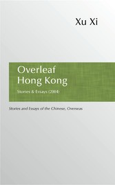 9789887794899 - For the millions of wah kiu or overseas Chinese, life in the world beyond Chinas borders is fraught with the question of identity. In these stories and essays, written over the past thirty years, Xu Xi explores the joys, fears, idealism, disappointments, : Overleaf Hong Kong - Stories and Essays of the Chinese, Overseas - Book