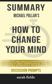 Summary: Michael Pollan's How to Change Your Mind & Transcendence