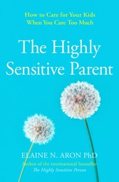 Highly Sensitive Parent: How to care for your kids when you care too much