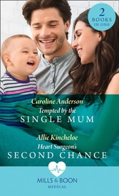 Tempted By The Single Mum / Heart Surgeon's Second Chance: Tempted by the Single Mum (Yoxburgh Park Hospital) / Heart Surgeon's Second Chance (Mills & Boon Medical)