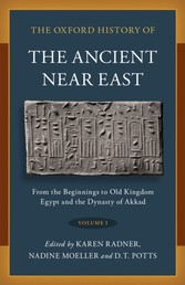 Oxford History of the Ancient Near East Volume I: From the Beginnings to Old Kingdom Egypt and the Dynasty of Akkad