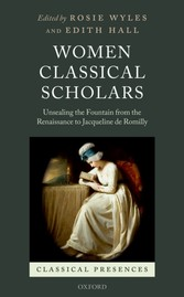 Women Classical Scholars Unsealing the Fountain from the Renaissance to Jacqueline de Romilly