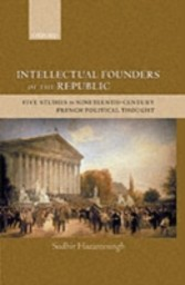 Intellectual Founders of the Republic Five Studies in Nineteenth-Century French Political Thought