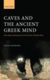 Caves and the Ancient Greek Mind Descending Underground in the Search for Ultimate Truth