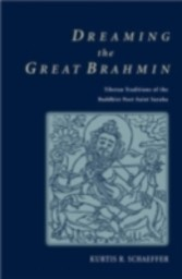 Dreaming the Great Brahmin Tibetan Traditions of the Buddhist Poet-Saint Saraha